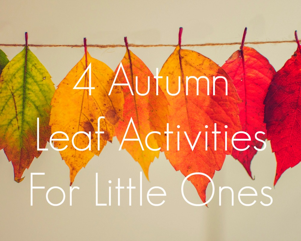 4 Autumn Leaf Activities For Little Ones