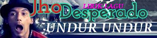 Lirik Lagu Jho Desperado - Undur Undur