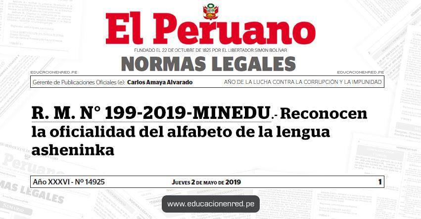 R. M. N° 199-2019-MINEDU - Reconocen la oficialidad del alfabeto de la lengua asheninka - www.minedu.gob.pe
