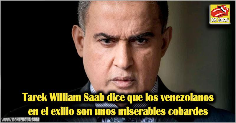 Tarek William Saab dice que los venezolanos en el exilio son unos miserables cobardes