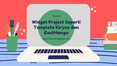 Widget Project seperti template Kiryuu dan EastManga untuk Blogger