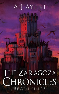 The Zaragoza Chronicles - Beginnings (A.J. Ayeni)