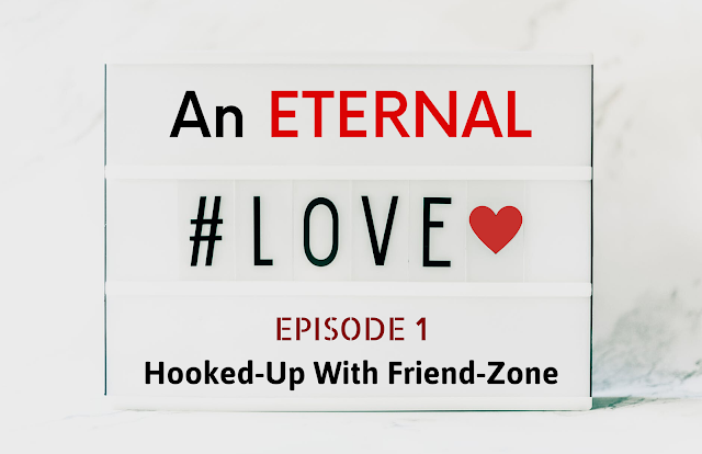 AN ETERNAL LOVE | Episode 2 - Hooked up With Friend-Zone