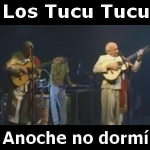 anoche no dormi los tucu tucu
