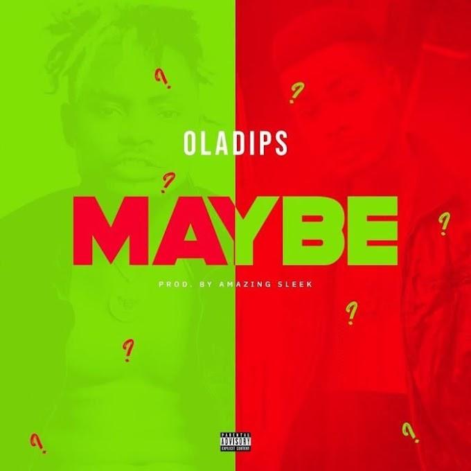 [Music] Oladips - MAY BE