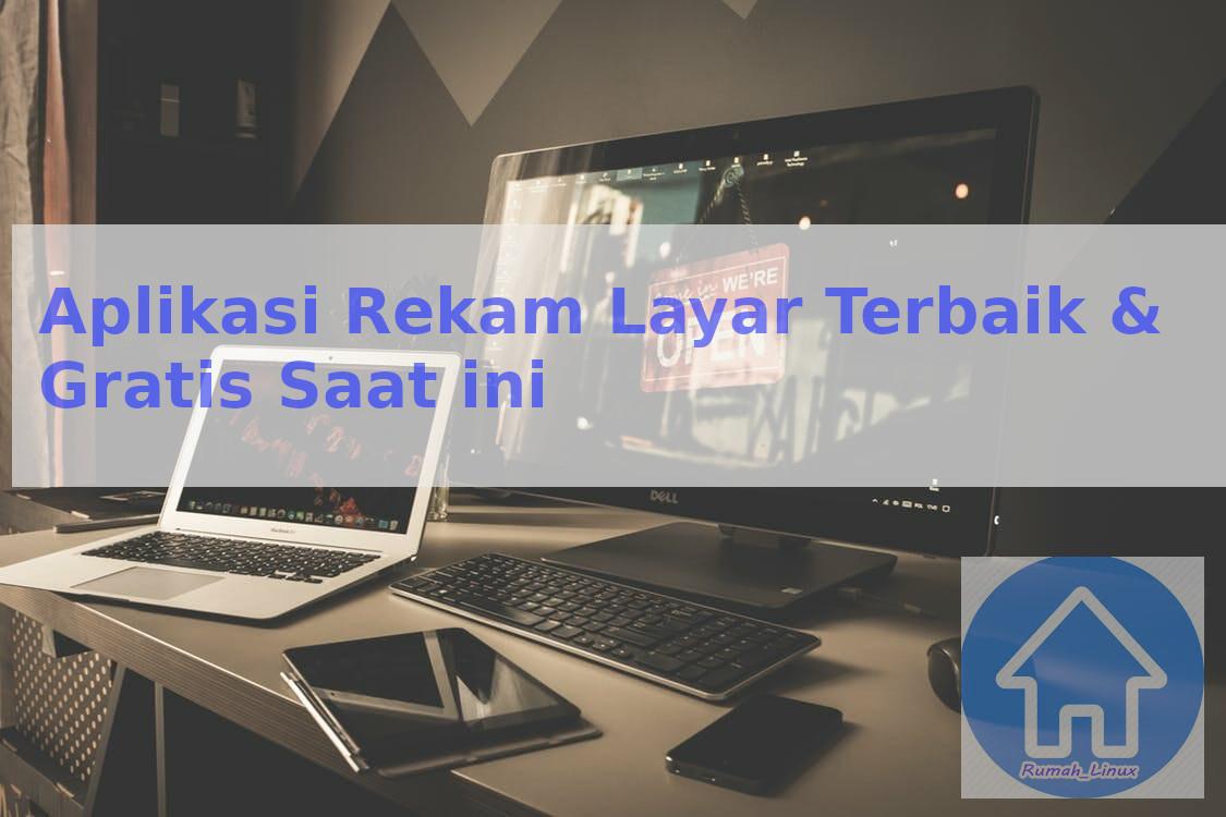 Aplikasi Perekam Layar Terbaik Dan Gratis Saat Ini Rumah Linux Indonesia