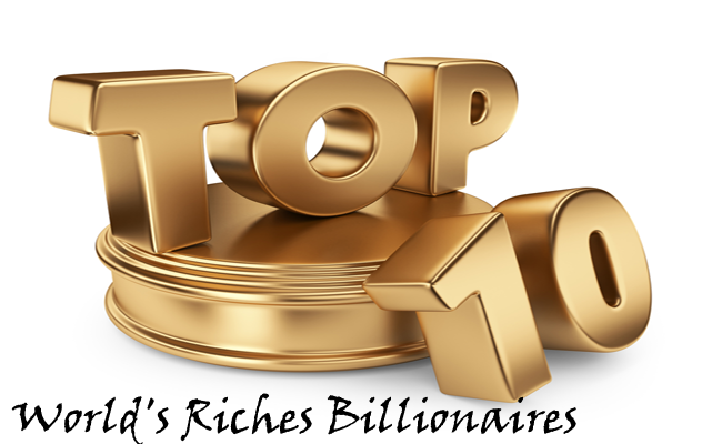 Here are the List of Top 10 World's Riches Billionaires