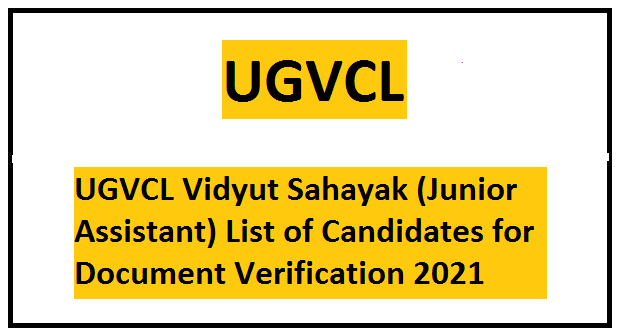 UGVCL Vidyut Sahayak (Junior Assistant) List of Candidates for Document Verification 2021