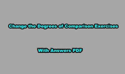 Change the Degrees of Comparison Exercises with Answers