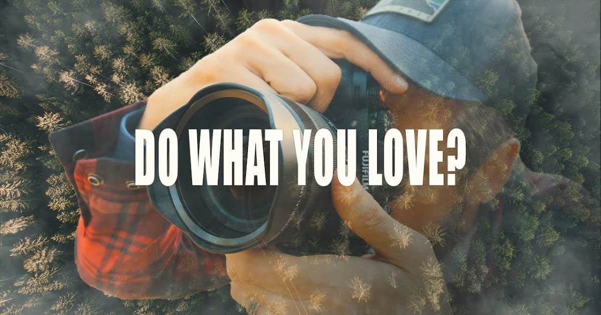 Photography: The Problem With Doing What You Love