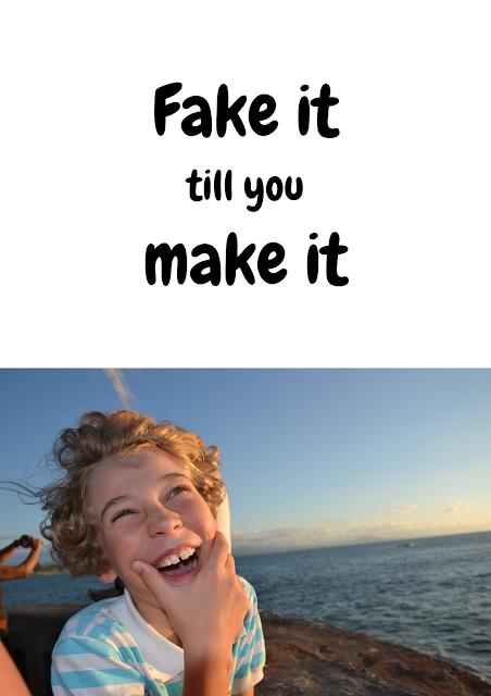 Fake it till you make it smile,