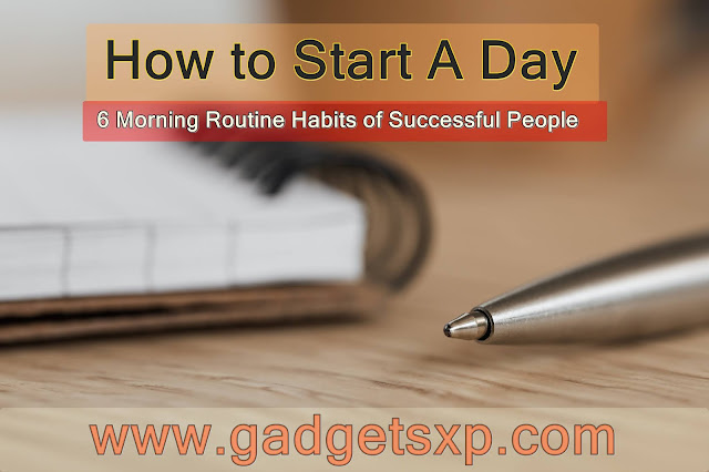 How to Start A Day | 6 Morning Routine Habits of Successful People
