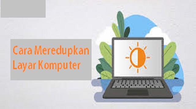 Cara Meredupkan Layar Laptop atau PC