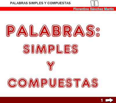 http://www.ceiploreto.es/sugerencias/cplosangeles.juntaextremadura.net/web/curso_4/lengua4/simples_compuestas_4/simples_compuestas_4.html