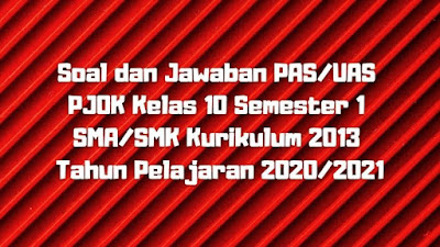 Soal dan Jawaban PAS/UAS PJOK Kelas 10 Semester 1 SMA/SMK/MA Kurikulum 2013 TP 2020/2021
