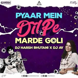 PYAAR MAIN DIL PE MARDE GOLI (REMIX) - DJ HARSH BHUTANI X DJ AY