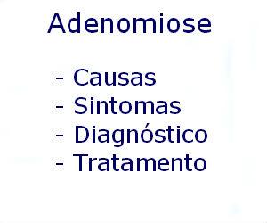 Adenomiose causas sintomas diagnóstico tratamento prevenção riscos complicações