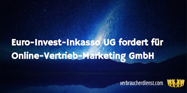 Titel: Euro-Invest-Inkasso UG fordert für Online-Vertrieb-Marketing GmbH