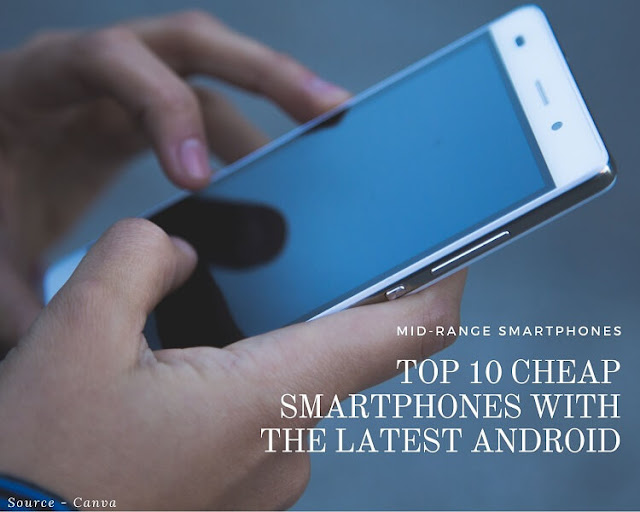 Top 10 Cheap Smartphones with the Latest Android