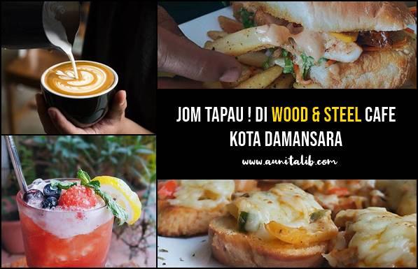 JOM TAPAU ! DI WOOD & STEEL CAFE KOTA DAMANSARA
