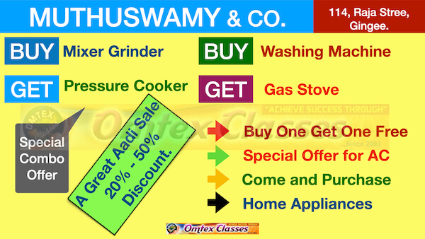 Prepare attractive advertisements using the hints given below.  Home appliances – Aadi Sale – 20-50% - Special Combo Offers – Muthusamy & Co., Raja Street, Gingee.