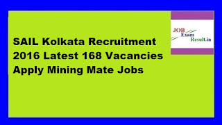 SAIL Kolkata Recruitment 2016 Latest 168 Vacancies Apply Mining Mate Jobs