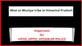 Bhot or Bhutiya tribe In Himachal Pradesh