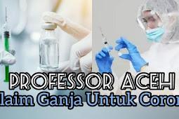 Profesor Asal Aceh Ganja Untuk Corona