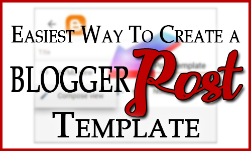 Easiest Way to Create a Blogger Post Template