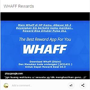 MAIN WHAFF DI HP KAMU DIBAYAR $0.3 BAYANGKAN KALO BERKALI2 KAMU MAINKAN.. REWARD BISA DITUKER PULSA DLL THE BEST REWARD PP FOR YOU WHAFF DOWNLOAD WHAFF DISINI DAN MASUKAN KODE UNDANGAN JK51431 UNTUK DAPAT REWARD AWAL $0.3 PLAY.GOOGLE.COM