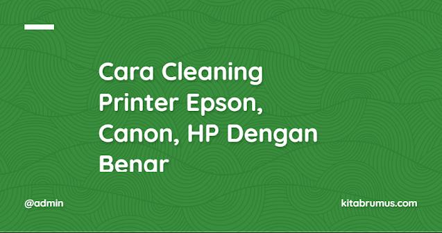 Cara Cleaning Printer Epson, Canon, HP Dengan Benar