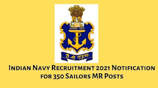 Indian Navy Recruitment 2021 Notification for 350 Sailors MR Posts