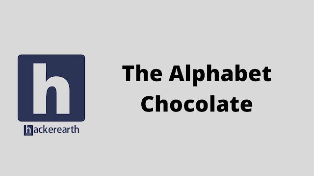 HackerEarth The Alphabet Chocolate problem solution
