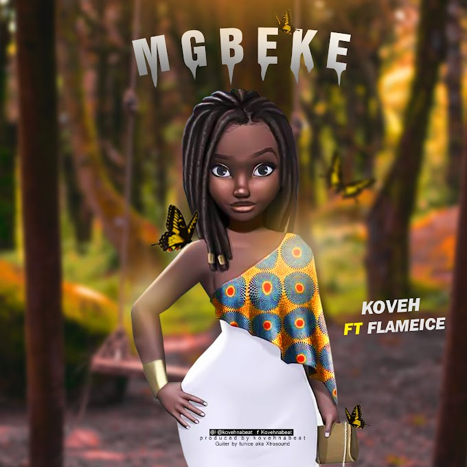 Music: Mgbeke - Koveh ft Flameice