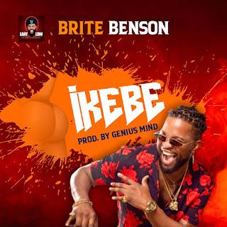 MUSIC: Brite Benson - Ikebe (Prod. Genius Mind)