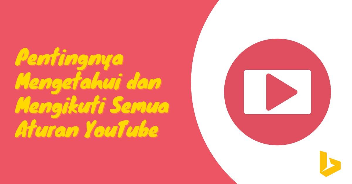 Pentingnya Mengetahui dan Mengikuti Semua Aturan YouTube - carijejak.com
