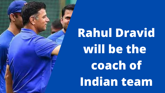 Rahul Dravid will be the coach of Indian team