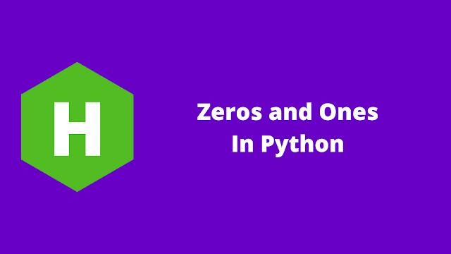 HackerRank Zeros and Ones in python problem solution