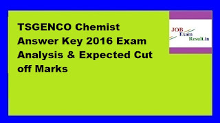 TSGENCO Chemist Answer Key 2016 Exam Analysis & Expected Cut off Marks