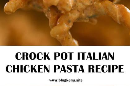 CROCK POT ITALIAN CHICKEN PASTA RECIPE