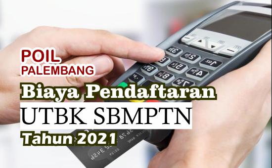Biaya Pendaftaran UTBK SBMPTN Tahun 2021 dan Sistematisnya