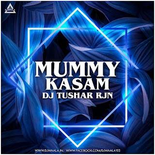 MUMMY KASAM (REMIX) - DJ TUSHAR RJN