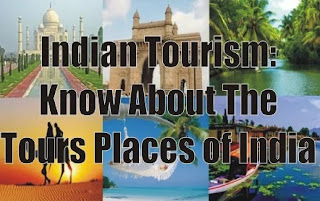 Indian Tourism: Know About The Tours Places of India