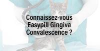 Connaissez-vous Easypill Gingiva Convalescence ?