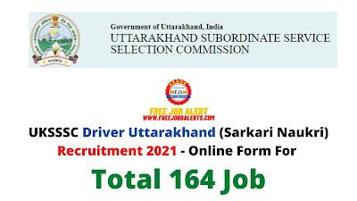 Free Job Alert: UKSSSC Driver Uttarakhand (Sarkari Naukri) Recruitment 2021 - Online Form For Total 164 Job