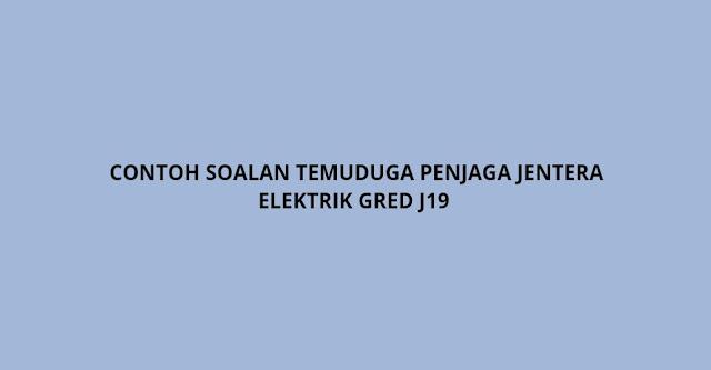 Contoh Soalan Temuduga Penjaga Jentera Elektrik Gred J19 (2021)
