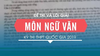 Đề thi và lời giải môn Ngữ văn Kỳ thi THPT quốc gia 2019