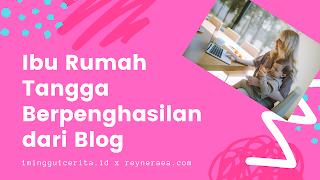 Ibu rumah tangga berpenghasilan dari blog
