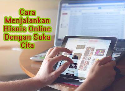 Cara Menjalankan Bisnis Online Dengan Suka Cita