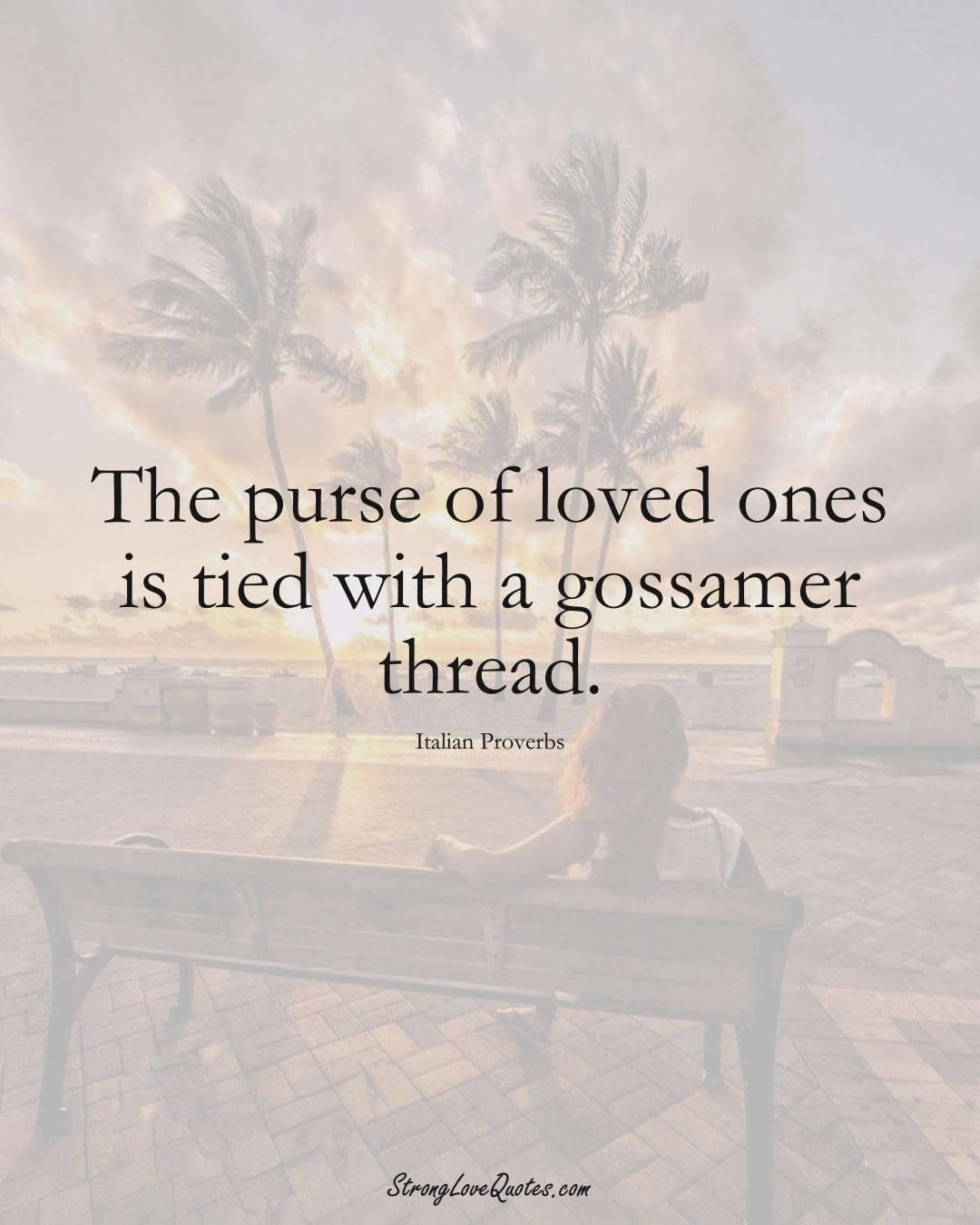 The purse of loved ones is tied with a gossamer thread. (Italian Sayings);  #EuropeanSayings